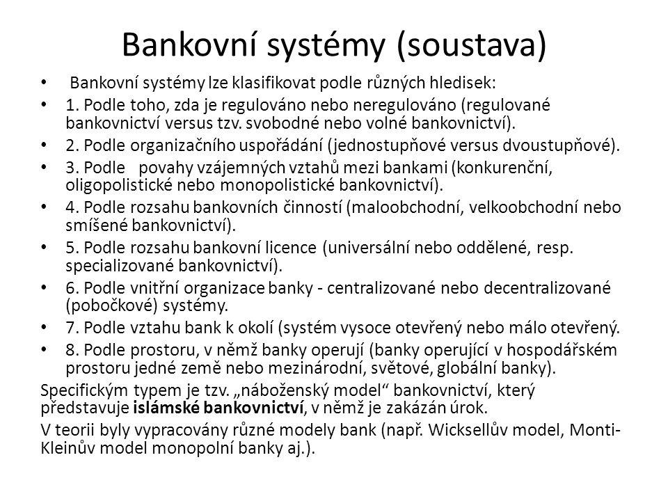 Bankovní systémy (soustava) Bankovní systémy lze klasifikovat podle různých hledisek: 1.
