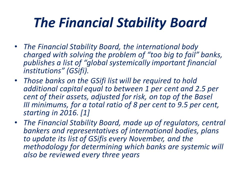 The Financial Stability Board The Financial Stability Board, the international body charged with solving the problem of too big to fail banks, publishes a list of global systemically important financial institutions (GSifi).