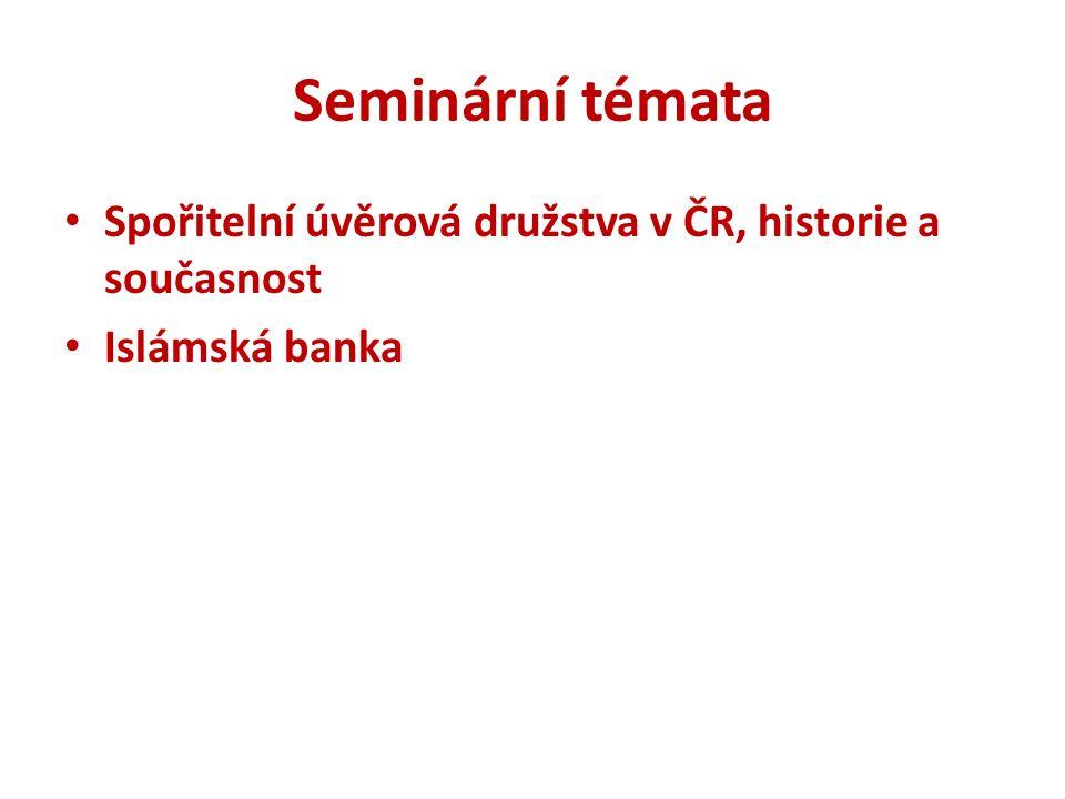 Seminární témata Spořitelní úvěrová družstva v ČR, historie a současnost Islámská banka