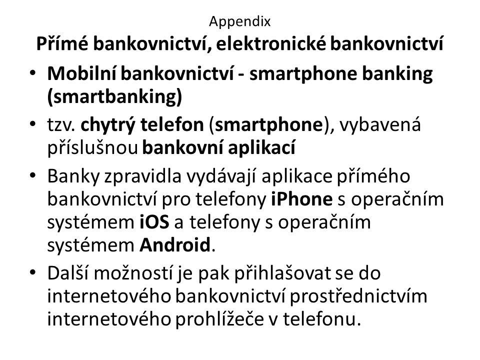 Appendix Přímé bankovnictví, elektronické bankovnictví Mobilní bankovnictví - smartphone banking (smartbanking) tzv.