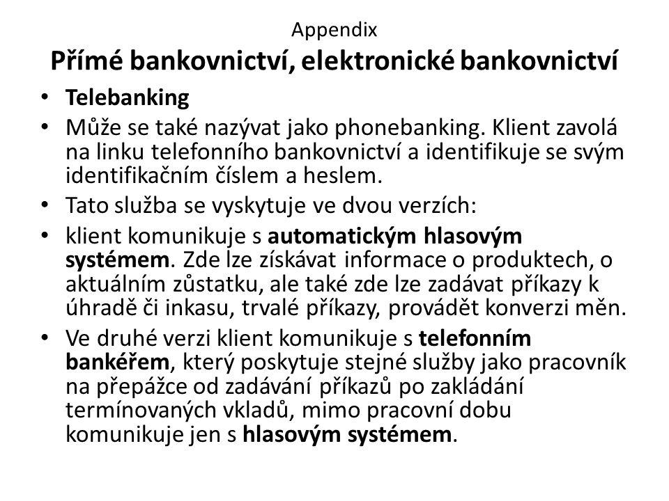 Appendix Přímé bankovnictví, elektronické bankovnictví Telebanking Může se také nazývat jako phonebanking.