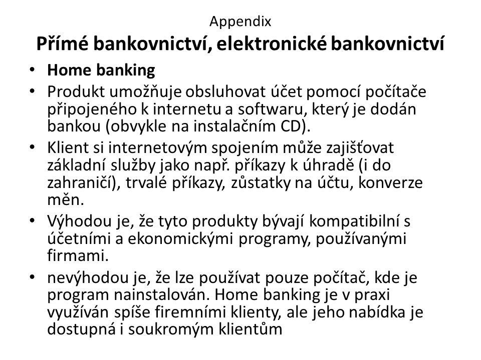 Appendix Přímé bankovnictví, elektronické bankovnictví Home banking Produkt umožňuje obsluhovat účet pomocí počítače připojeného k internetu a softwaru, který je dodán bankou (obvykle na instalačním CD).