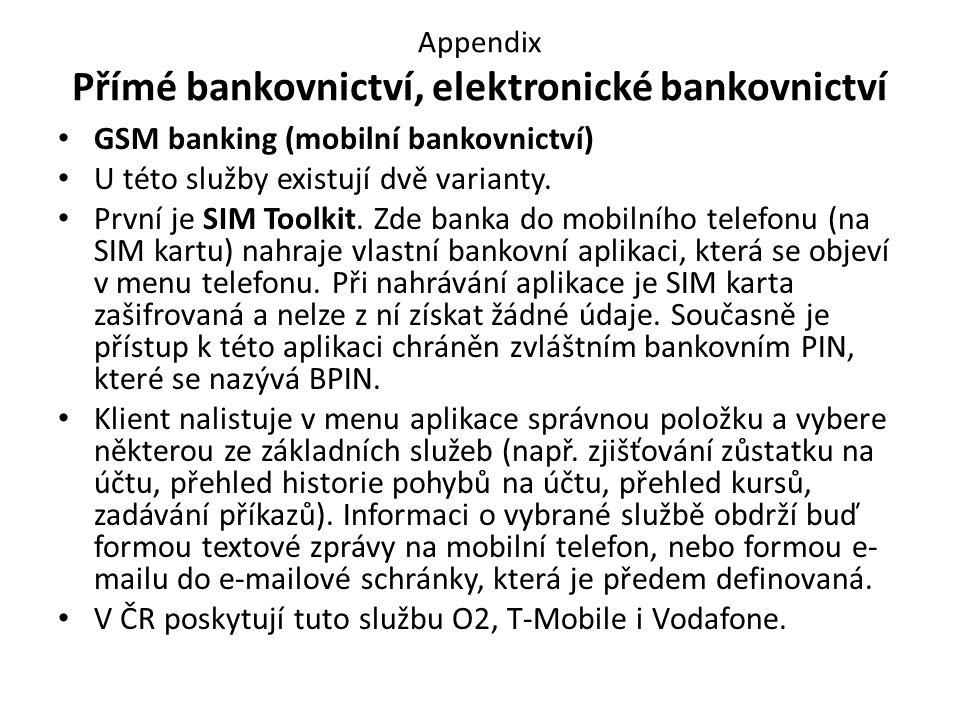 Appendix Přímé bankovnictví, elektronické bankovnictví GSM banking (mobilní bankovnictví) U této služby existují dvě varianty.