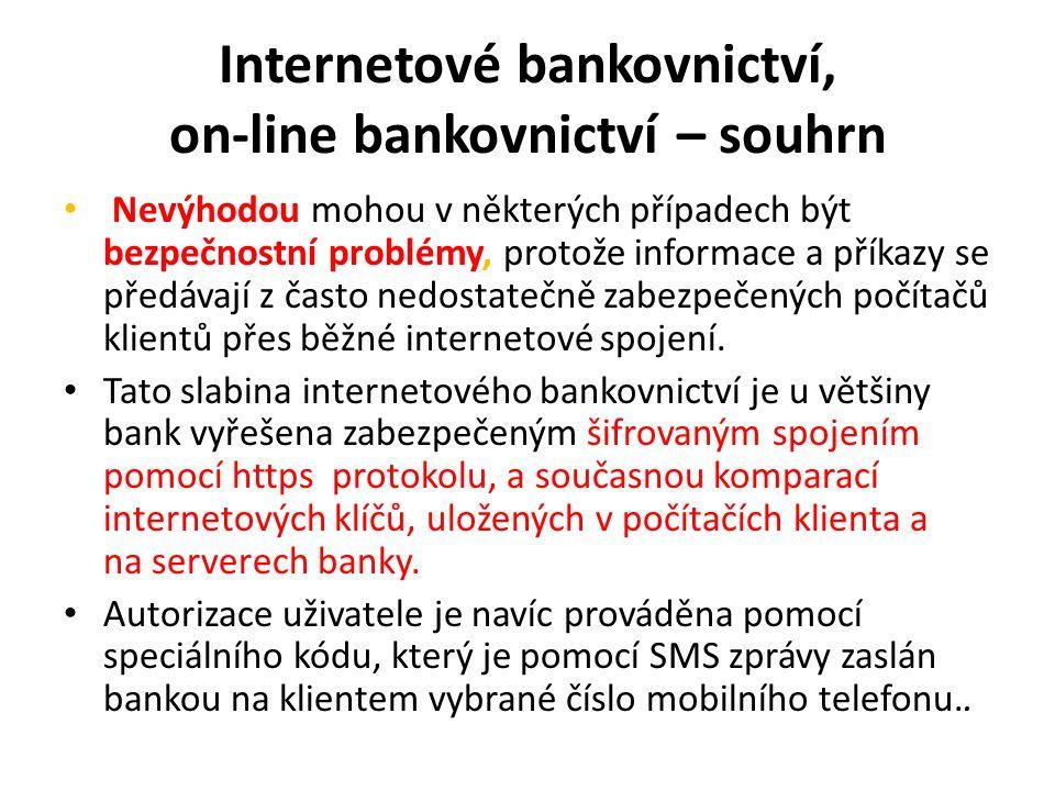 Internetové bankovnictví, on-line bankovnictví – souhrn Nevýhodou mohou v některých případech být bezpečnostní problémy, protože informace a příkazy se předávají z často nedostatečně zabezpečených počítačů klientů přes běžné internetové spojení.