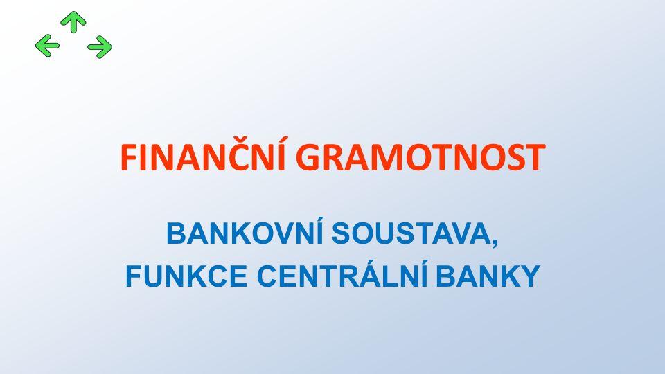FINANČNÍ GRAMOTNOST BANKOVNÍ SOUSTAVA, FUNKCE CENTRÁLNÍ BANKY