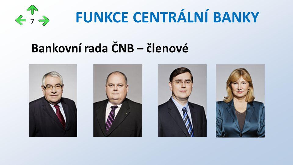 Bankovní rada ČNB – členové FUNKCE CENTRÁLNÍ BANKY 7