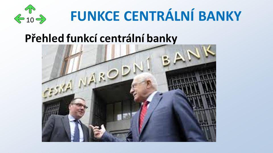 Přehled funkcí centrální banky FUNKCE CENTRÁLNÍ BANKY 10