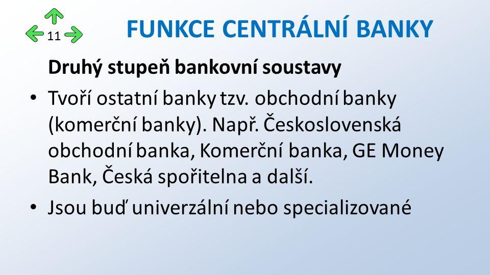 Druhý stupeň bankovní soustavy Tvoří ostatní banky tzv. obchodní banky (komerční banky). Např. Československá obchodní banka, Komerční banka, GE Money