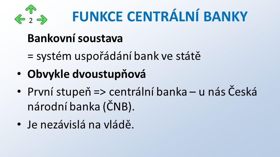 Bankovní soustava = systém uspořádání bank ve státě Obvykle dvoustupňová První stupeň => centrální banka – u nás Česká národní banka (ČNB). Je nezávis