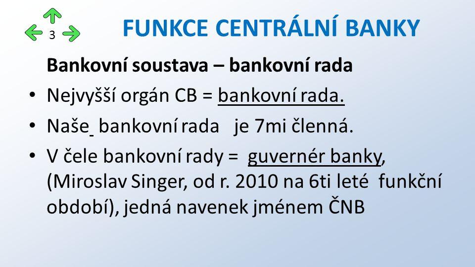 Bankovní soustava – bankovní rada Nejvyšší orgán CB = bankovní rada. Naše bankovní rada je 7mi členná. V čele bankovní rady = guvernér banky, (Mirosla