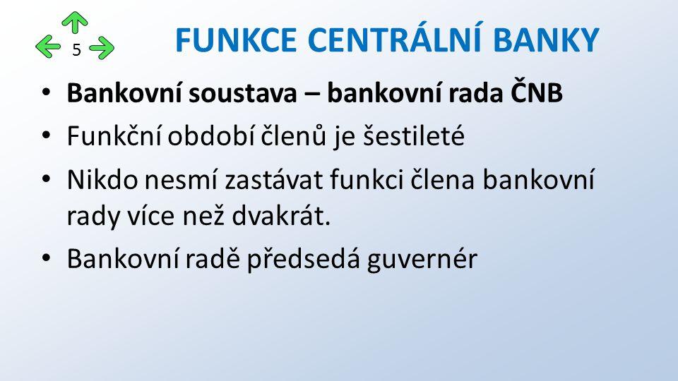 Bankovní soustava – bankovní rada ČNB Funkční období členů je šestileté Nikdo nesmí zastávat funkci člena bankovní rady více než dvakrát. Bankovní rad
