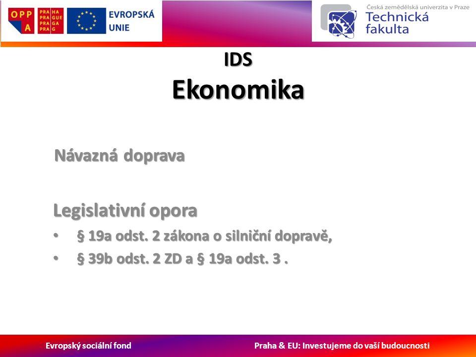 Evropský sociální fond Praha & EU: Investujeme do vaší budoucnosti IDS Ekonomika Návazná doprava Legislativní opora § 19a odst.