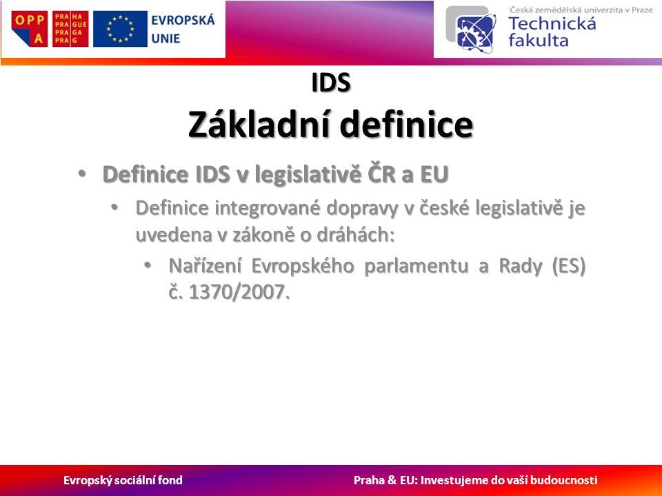 Evropský sociální fond Praha & EU: Investujeme do vaší budoucnosti IDS Základní definice Definice IDS v legislativě ČR a EU Definice IDS v legislativě ČR a EU Definice integrované dopravy v české legislativě je uvedena v zákoně o dráhách: Definice integrované dopravy v české legislativě je uvedena v zákoně o dráhách: Nařízení Evropského parlamentu a Rady (ES) č.