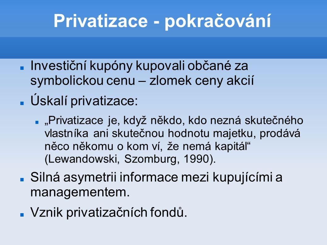 """Privatizace - pokračování Investiční kupóny kupovali občané za symbolickou cenu – zlomek ceny akcií Úskalí privatizace: """"Privatizace je, když někdo, kdo nezná skutečného vlastníka ani skutečnou hodnotu majetku, prodává něco někomu o kom ví, že nemá kapitál (Lewandowski, Szomburg, 1990)."""