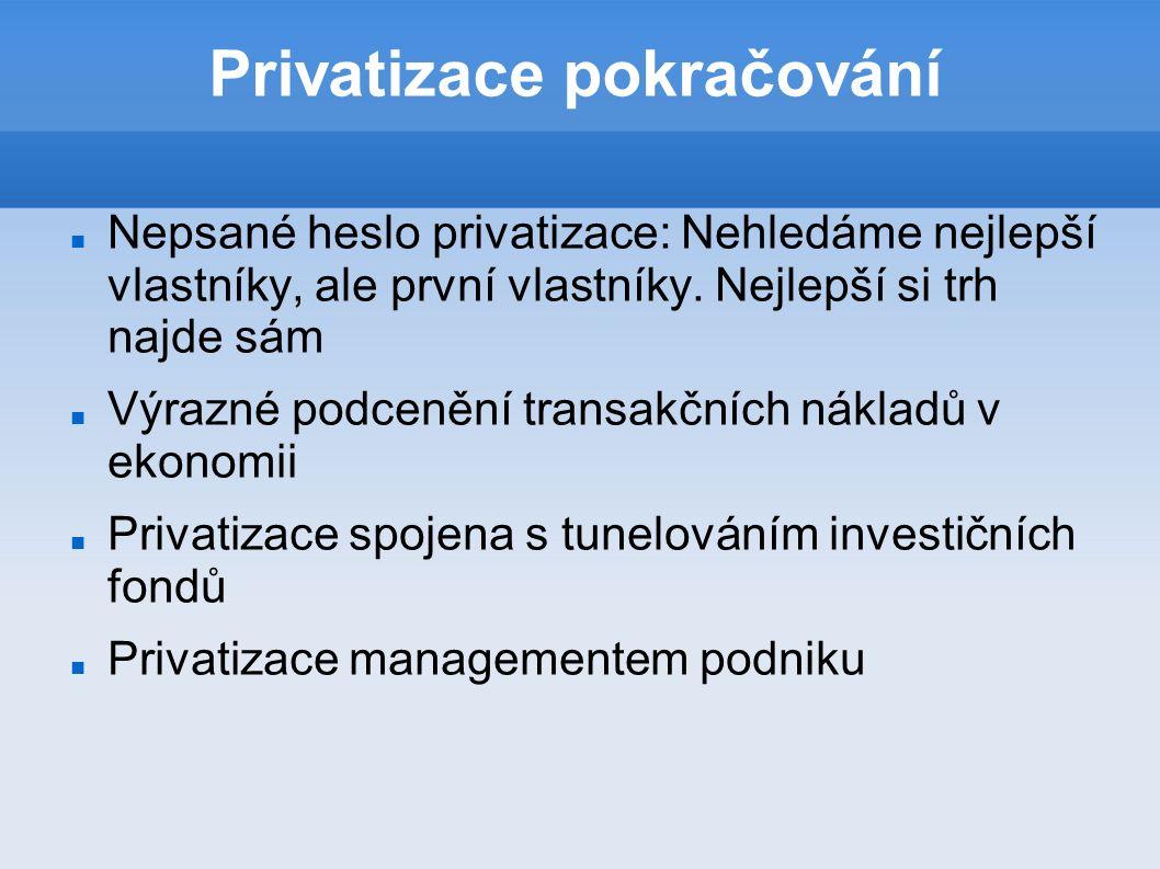 Privatizace pokračování Nepsané heslo privatizace: Nehledáme nejlepší vlastníky, ale první vlastníky.