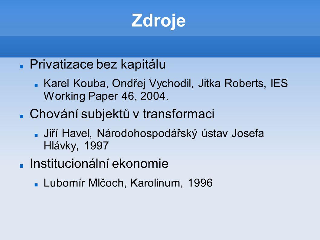 Zdroje Privatizace bez kapitálu Karel Kouba, Ondřej Vychodil, Jitka Roberts, IES Working Paper 46, 2004.