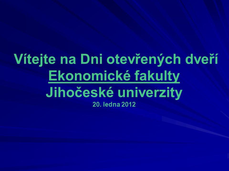Vítejte na Dni otevřených dveří Ekonomické fakulty Jihočeské univerzity 20. ledna 2012