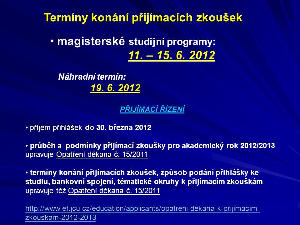 Termíny konání přijímacích zkoušek magisterské studijní programy: 11. – 15. 6. 2012 Náhradní termín: 19. 6. 2012 PŘIJÍMACÍ ŘÍZENÍ příjem přihlášek do