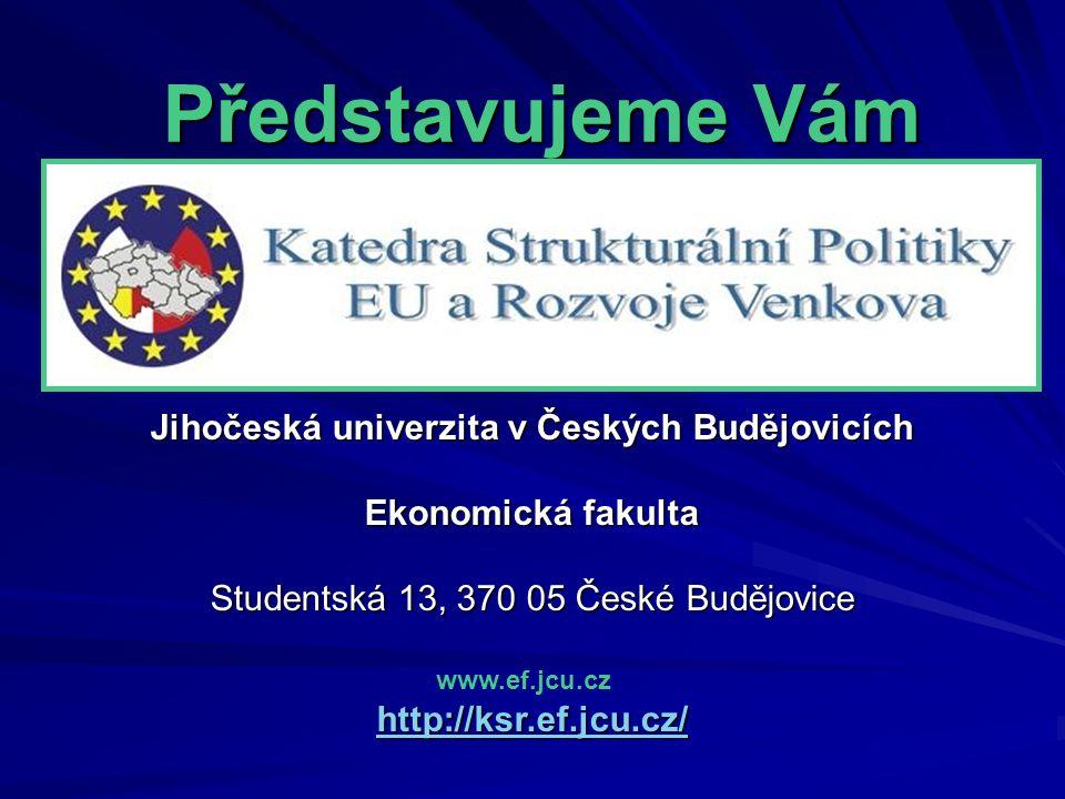 Představujeme Vám Představujeme Vám Jihočeská univerzita v Českých Budějovicích Ekonomická fakulta Studentská 13, 370 05 České Budějovice http://ksr.e