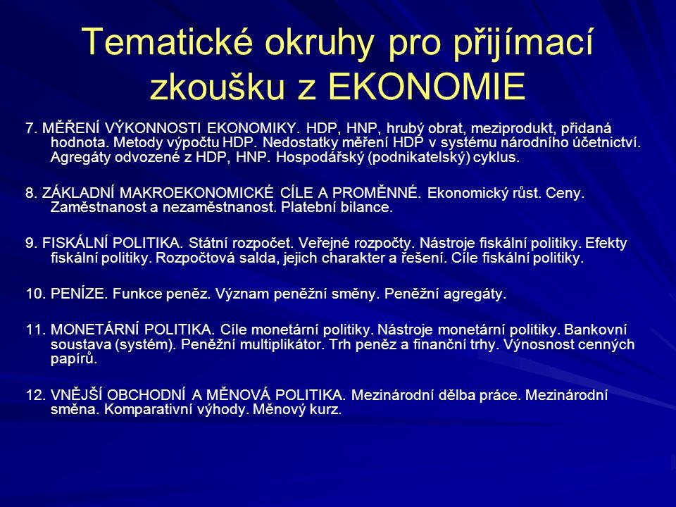 Tematické okruhy pro přijímací zkoušku z EKONOMIE 7. MĚŘENÍ VÝKONNOSTI EKONOMIKY. HDP, HNP, hrubý obrat, meziprodukt, přidaná hodnota. Metody výpočtu