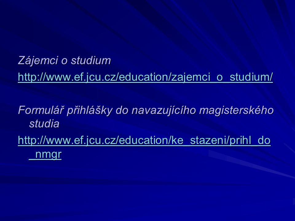 Zájemci o studium http://www.ef.jcu.cz/education/zajemci_o_studium/ Formulář přihlášky do navazujícího magisterského studia http://www.ef.jcu.cz/education/ke_stazeni/prihl_do _nmgr http://www.ef.jcu.cz/education/ke_stazeni/prihl_do _nmgr