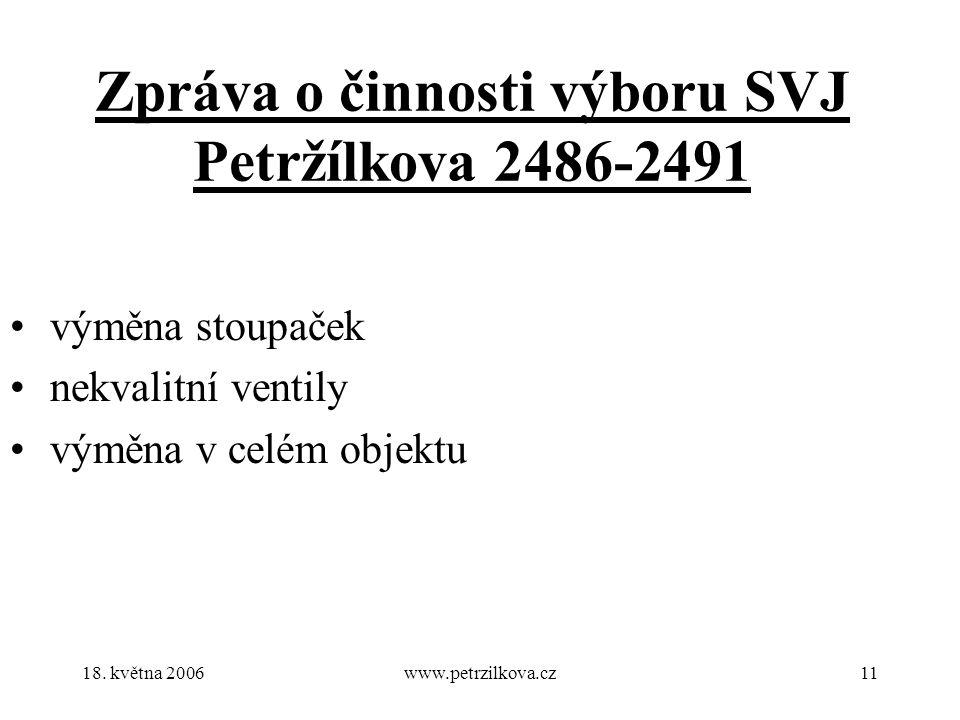 18. května 2006www.petrzilkova.cz11 Zpráva o činnosti výboru SVJ Petržílkova 2486-2491 výměna stoupaček nekvalitní ventily výměna v celém objektu