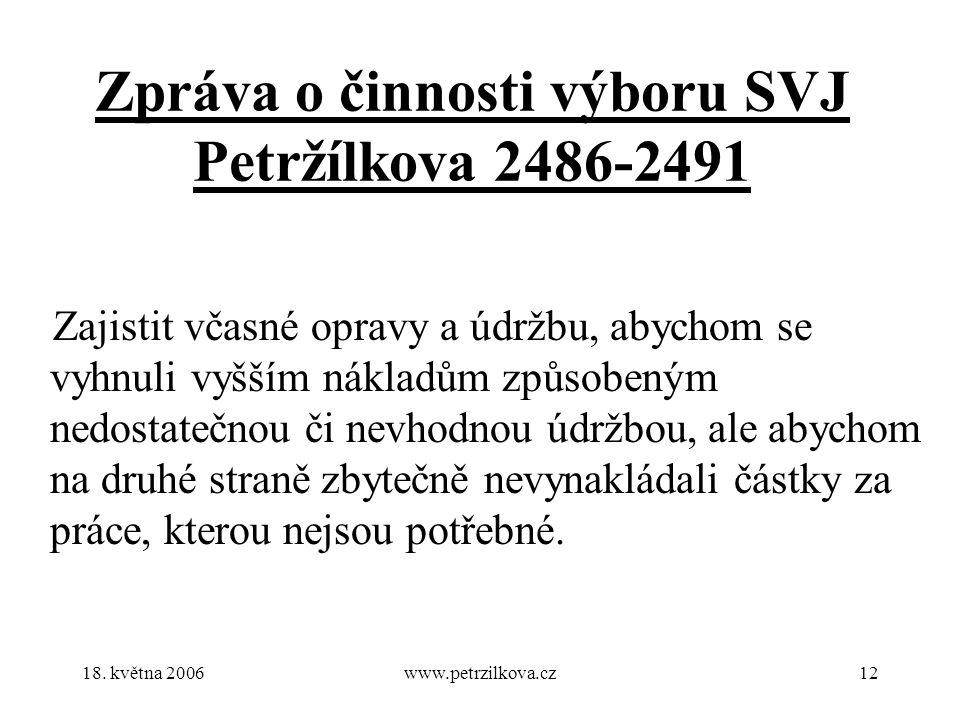18. května 2006www.petrzilkova.cz12 Zpráva o činnosti výboru SVJ Petržílkova 2486-2491 Zajistit včasné opravy a údržbu, abychom se vyhnuli vyšším nákl