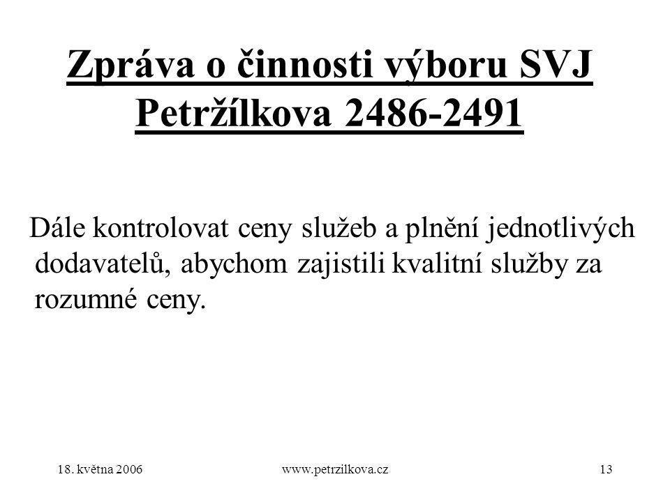 18. května 2006www.petrzilkova.cz13 Zpráva o činnosti výboru SVJ Petržílkova 2486-2491 Dále kontrolovat ceny služeb a plnění jednotlivých dodavatelů,