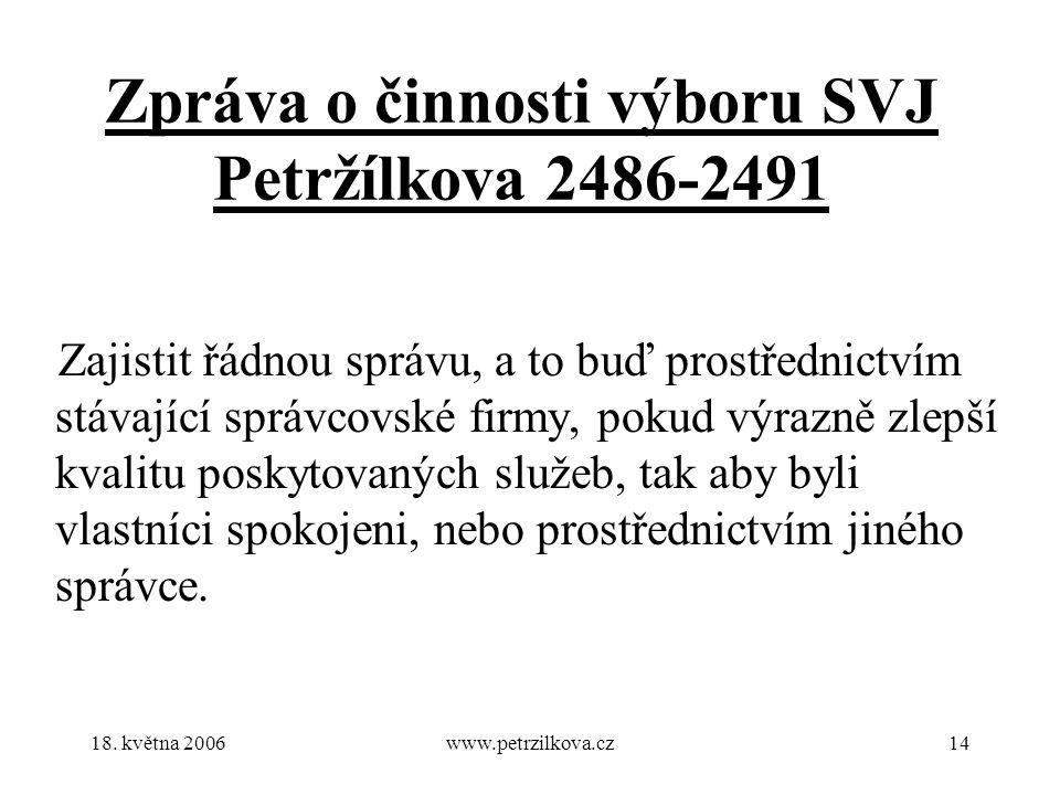 18. května 2006www.petrzilkova.cz14 Zpráva o činnosti výboru SVJ Petržílkova 2486-2491 Zajistit řádnou správu, a to buď prostřednictvím stávající sprá