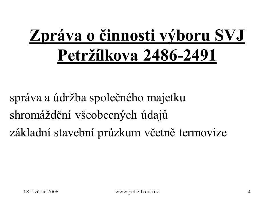 18. května 2006www.petrzilkova.cz4 Zpráva o činnosti výboru SVJ Petržílkova 2486-2491 správa a údržba společného majetku shromáždění všeobecných údajů