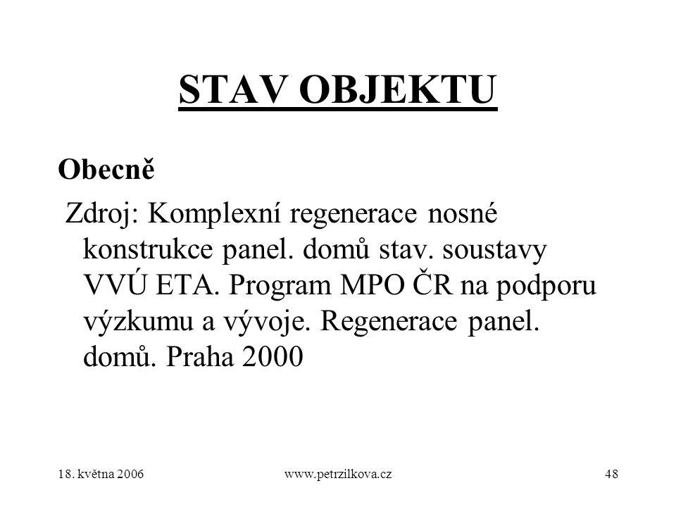 18. května 2006www.petrzilkova.cz48 STAV OBJEKTU Obecně Zdroj: Komplexní regenerace nosné konstrukce panel. domů stav. soustavy VVÚ ETA. Program MPO Č