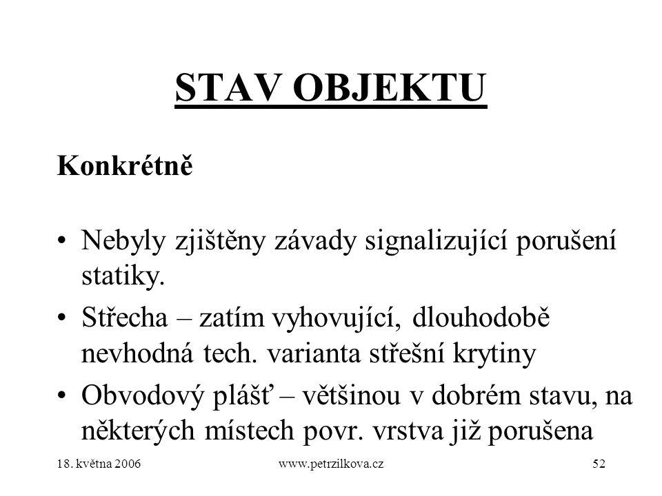 18. května 2006www.petrzilkova.cz52 STAV OBJEKTU Konkrétně Nebyly zjištěny závady signalizující porušení statiky. Střecha – zatím vyhovující, dlouhodo