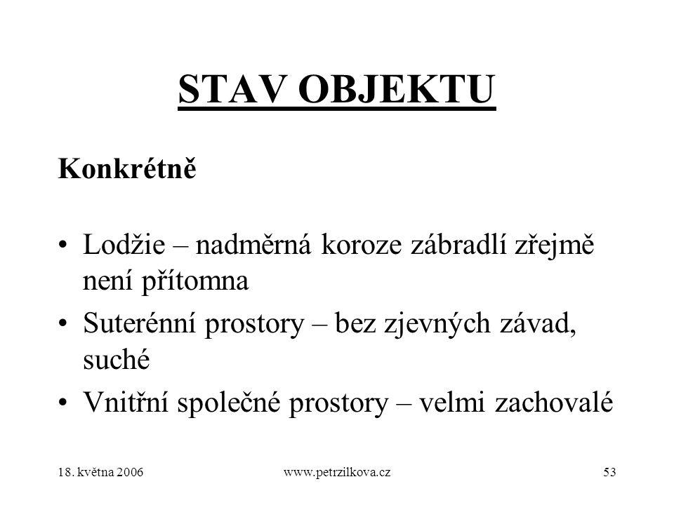 18. května 2006www.petrzilkova.cz53 STAV OBJEKTU Konkrétně Lodžie – nadměrná koroze zábradlí zřejmě není přítomna Suterénní prostory – bez zjevných zá