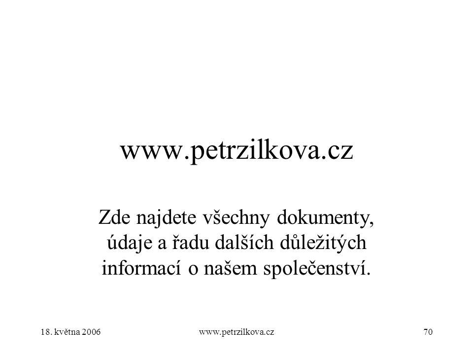 18. května 2006www.petrzilkova.cz70 www.petrzilkova.cz Zde najdete všechny dokumenty, údaje a řadu dalších důležitých informací o našem společenství.