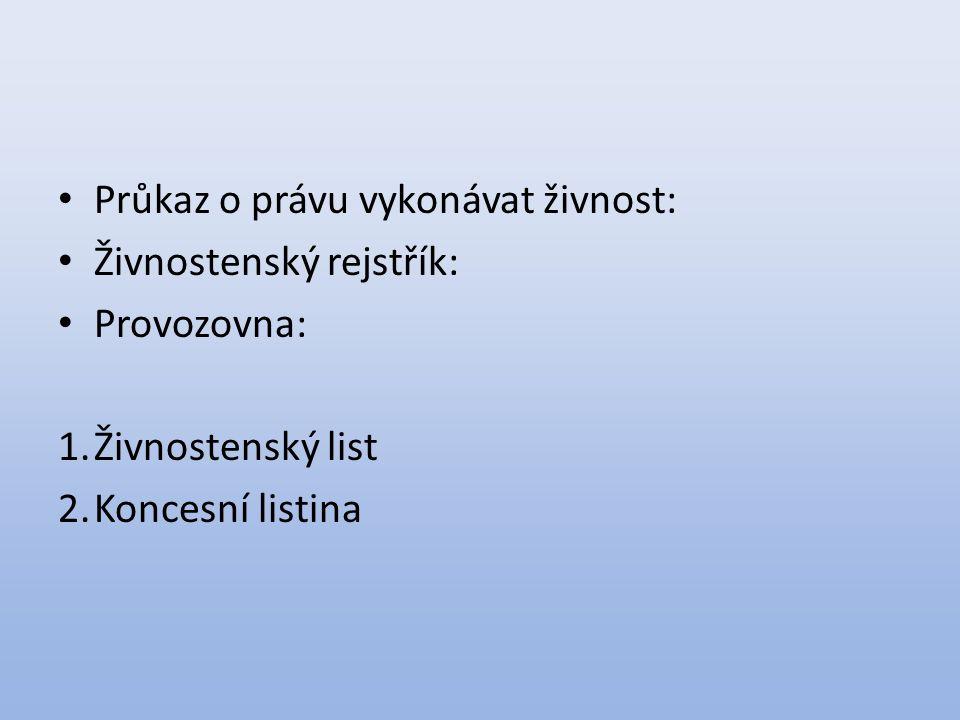 Průkaz o právu vykonávat živnost: Živnostenský rejstřík: Provozovna: 1.Živnostenský list 2.Koncesní listina