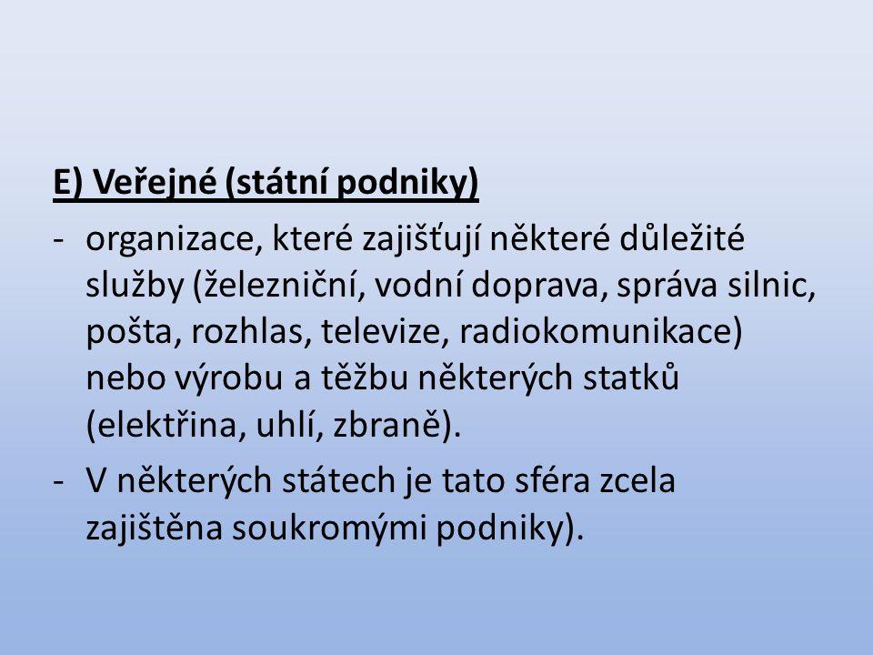 E) Veřejné (státní podniky) -organizace, které zajišťují některé důležité služby (železniční, vodní doprava, správa silnic, pošta, rozhlas, televize,