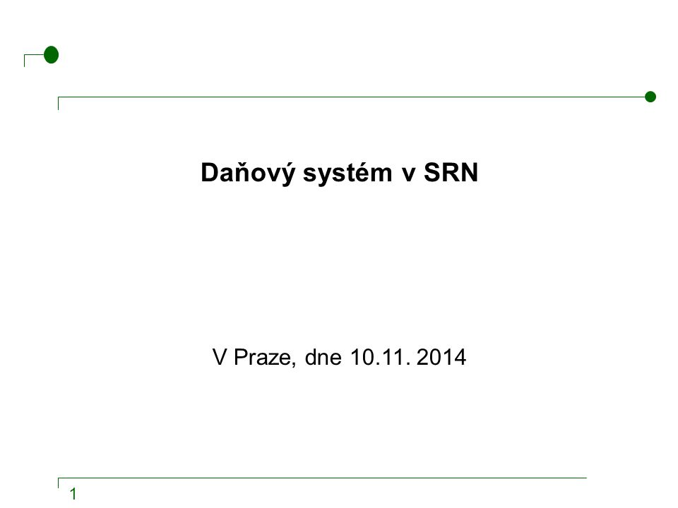 1 Daňový systém v SRN V Praze, dne 10.11. 2014