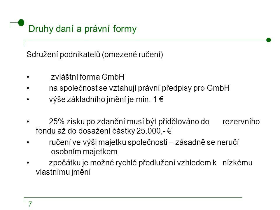 7 Druhy daní a právní formy Sdružení podnikatelů (omezené ručení) zvláštní forma GmbH na společnost se vztahují právní předpisy pro GmbH výše základního jmění je min.