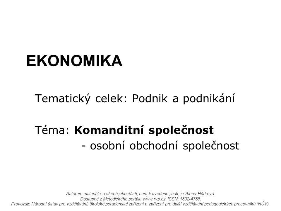 EKONOMIKA Tematický celek: Podnik a podnikání Téma: Komanditní společnost - osobní obchodní společnost Autorem materiálu a všech jeho částí, není-li uvedeno jinak, je Alena Hůrková.