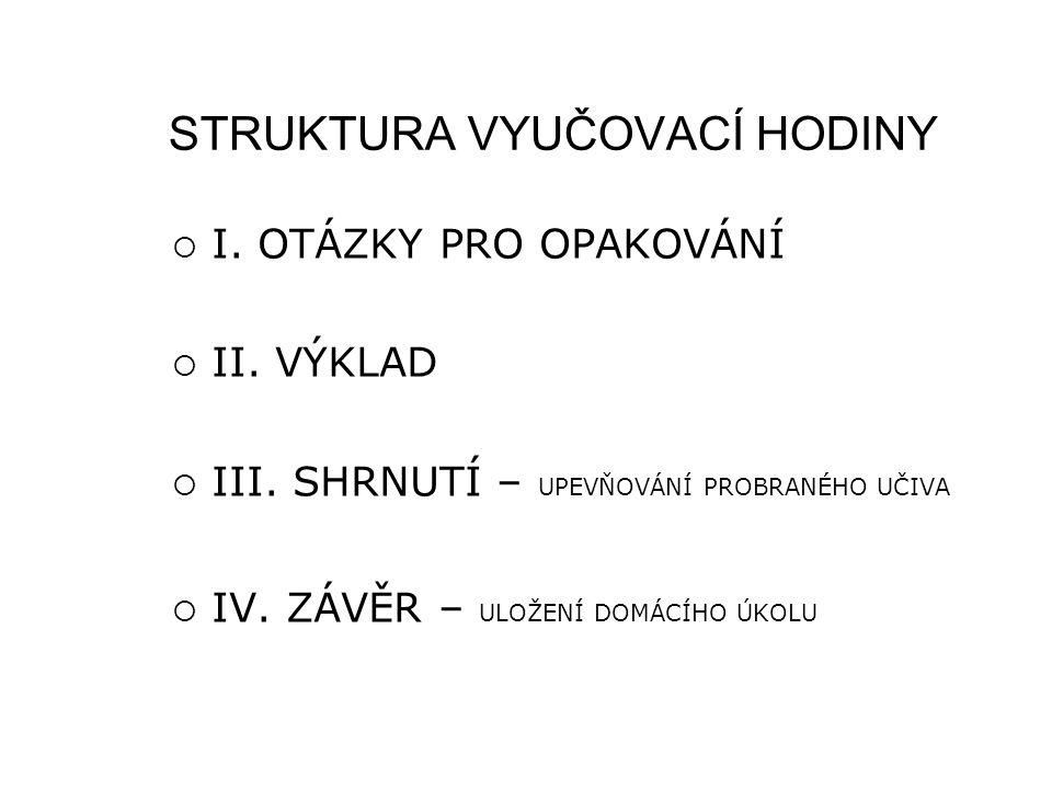 STRUKTURA VYUČOVACÍ HODINY  I. OTÁZKY PRO OPAKOVÁNÍ  II.