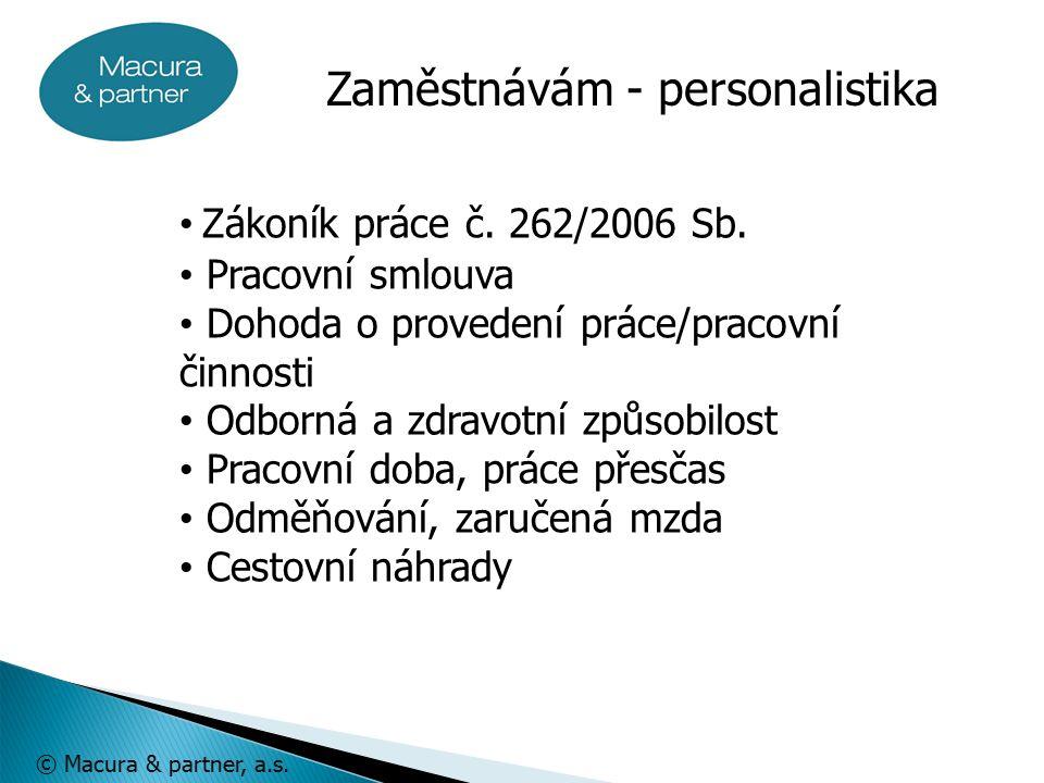 © Macura & partner, a.s. Zákoník práce č. 262/2006 Sb.
