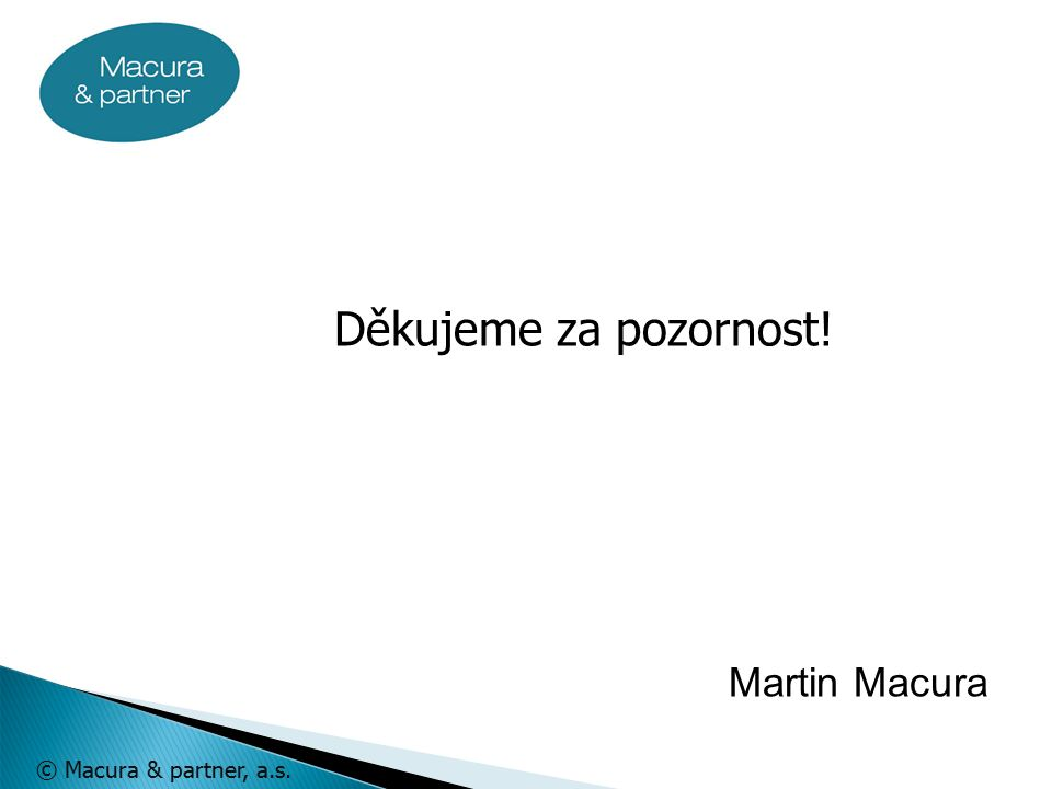 © Macura & partner, a.s. Děkujeme za pozornost! Martin Macura