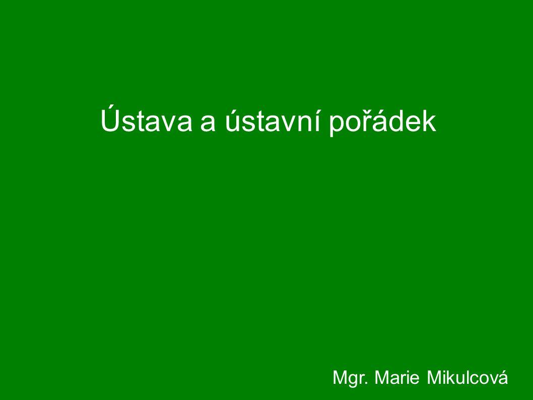 Ústava a ústavní pořádek Mgr. Marie Mikulcová