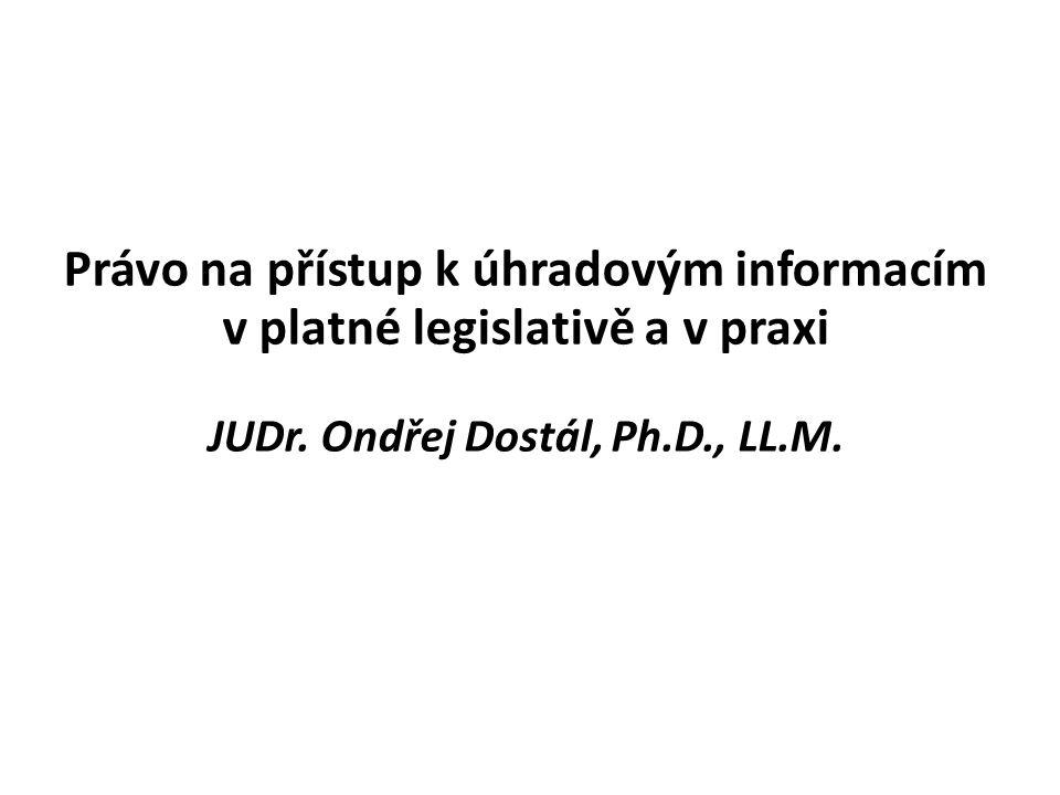 Právo na přístup k úhradovým informacím v platné legislativě a v praxi JUDr. Ondřej Dostál, Ph.D., LL.M.