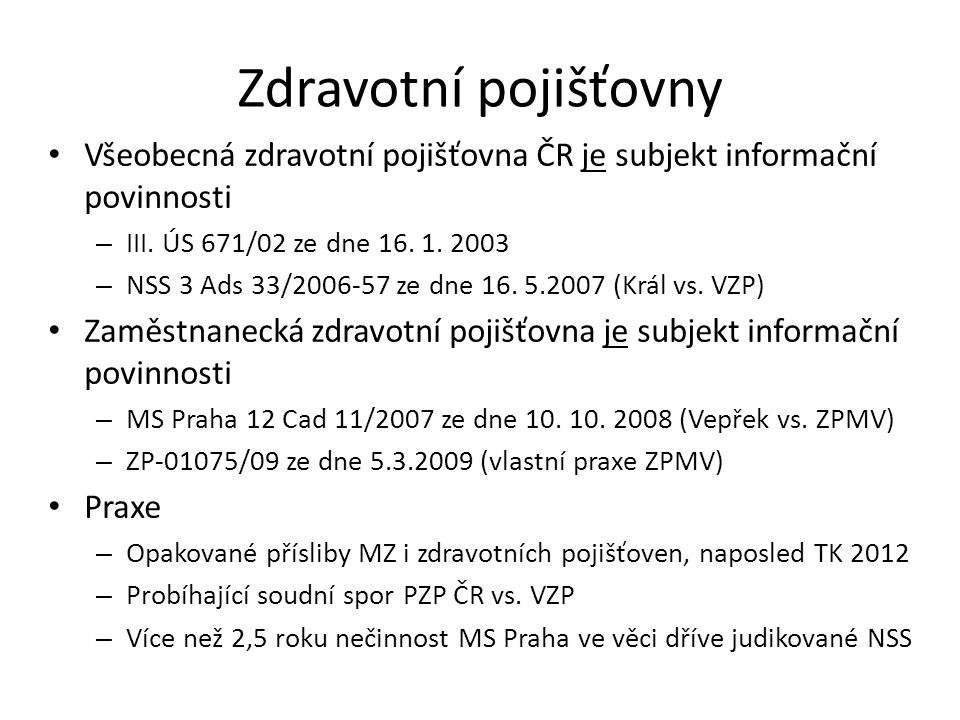 Zdravotní pojišťovny Všeobecná zdravotní pojišťovna ČR je subjekt informační povinnosti – III. ÚS 671/02 ze dne 16. 1. 2003 – NSS 3 Ads 33/2006-57 ze
