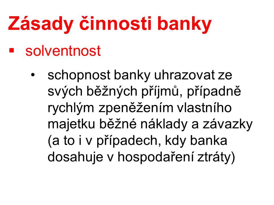 Zásady činnosti banky  solventnost schopnost banky uhrazovat ze svých běžných příjmů, případně rychlým zpeněžením vlastního majetku běžné náklady a závazky (a to i v případech, kdy banka dosahuje v hospodaření ztráty)