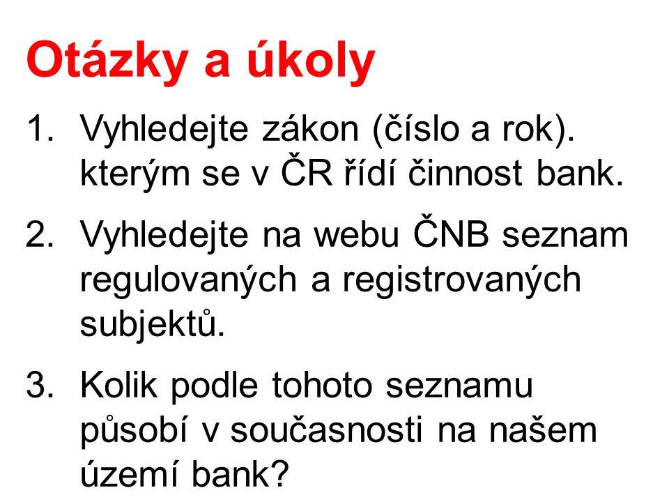 Otázky a úkoly 1.Vyhledejte zákon (číslo a rok). kterým se v ČR řídí činnost bank.