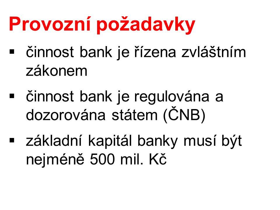 Provozní požadavky  činnost bank je řízena zvláštním zákonem  činnost bank je regulována a dozorována státem (ČNB)  základní kapitál banky musí být nejméně 500 mil.