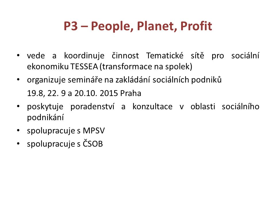 P3 – People, Planet, Profit vede a koordinuje činnost Tematické sítě pro sociální ekonomiku TESSEA (transformace na spolek) organizuje semináře na zakládání sociálních podniků 19.8, 22.