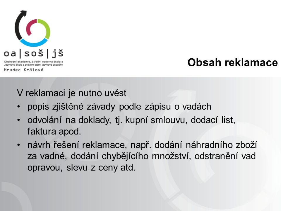 Obsah reklamace V reklamaci je nutno uvést popis zjištěné závady podle zápisu o vadách odvolání na doklady, tj.
